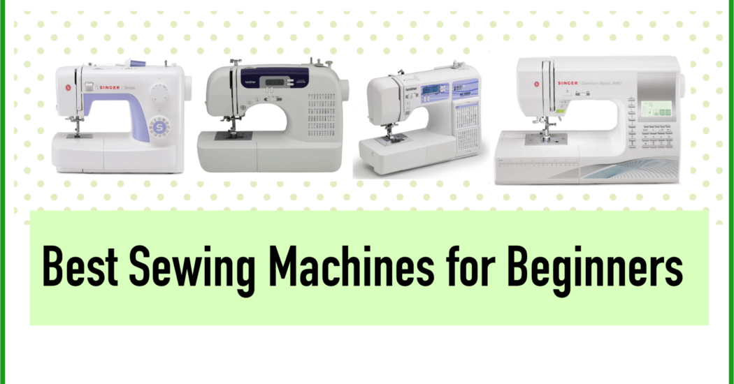 Best Sewing Machines For Beginners 40 Buyers Guide 40 Unbiased Simple Best Sewing Machine To Learn On